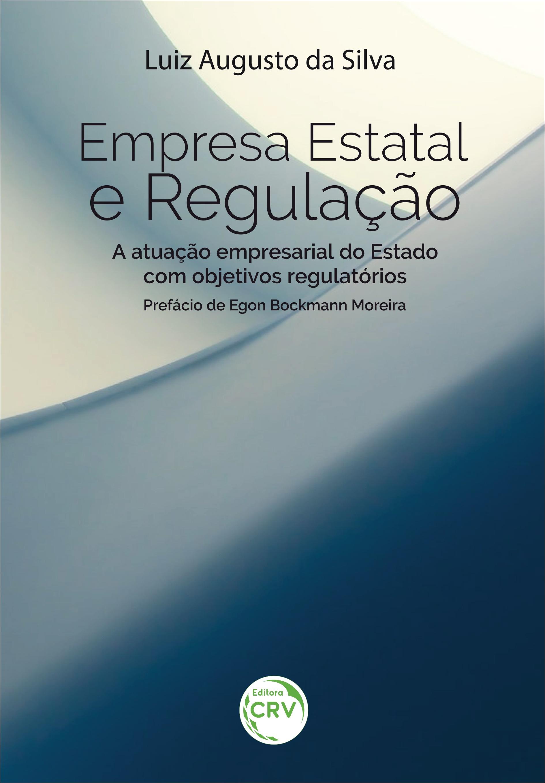 Capa do livro: EMPRESA ESTATAL E REGULAÇÃO: <br>a atuação empresarial do Estado com objetivos regulatórios