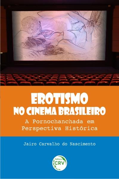 Capa do livro: EROTISMO NO CINEMA BRASILEIRO:<br>a pornochanchada em perspectiva histórica