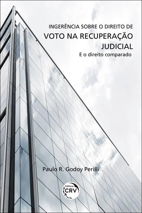 Capa do livro: INGERÊNCIA SOBRE O DIREITO DE VOTO NA RECUPERAÇÃO JUDICIAL E O DIREITO COMPARADO