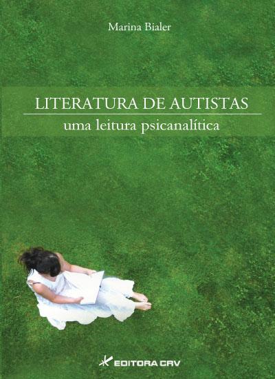 Capa do livro: LITERATURA DE AUTISTAS:<br>uma leitura psicanalítica