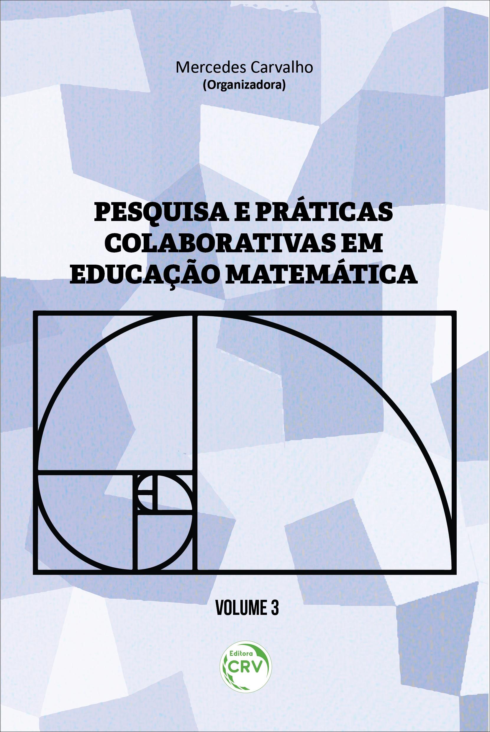 Capa do livro: PESQUISA E PRÁTICAS COLABORATIVAS EM EDUCAÇÃO MATEMÁTICA<br> VOLUME III