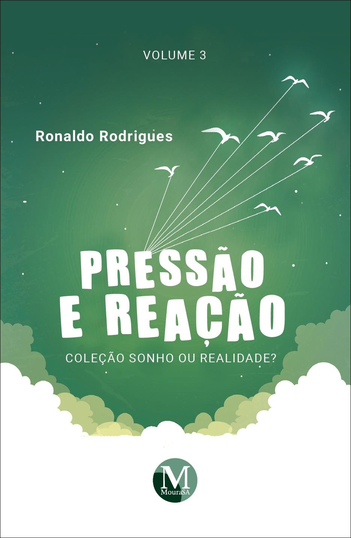 Capa do livro: PRESSÃO E REAÇÃO <br>Coleção Sonho ou Realidade?<br> Volume 3