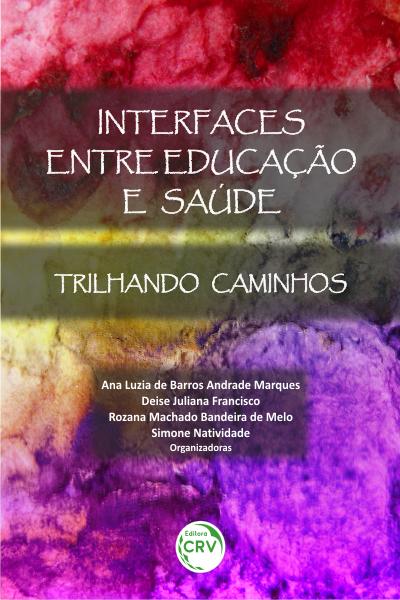 Capa do livro: INTERFACES ENTRE EDUCAÇÃO E SAÚDE:<br> trilhando caminhos