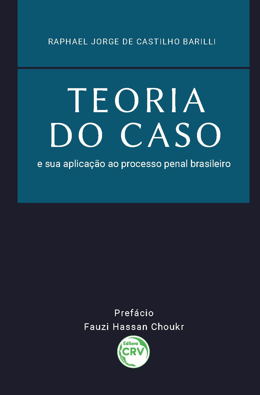 Capa do livro: TEORIA DO CASO E SUA APLICAÇÃO AO PROCESSO PENAL BRASILEIRO