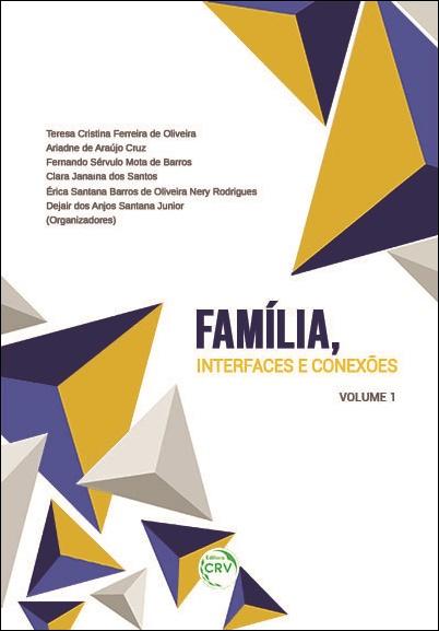 Capa do livro: FAMÍLIA, INTERFACES E CONEXÕES <br>Volume 1 <br>Coleção Direito, Contemporaneidade e Interfaces