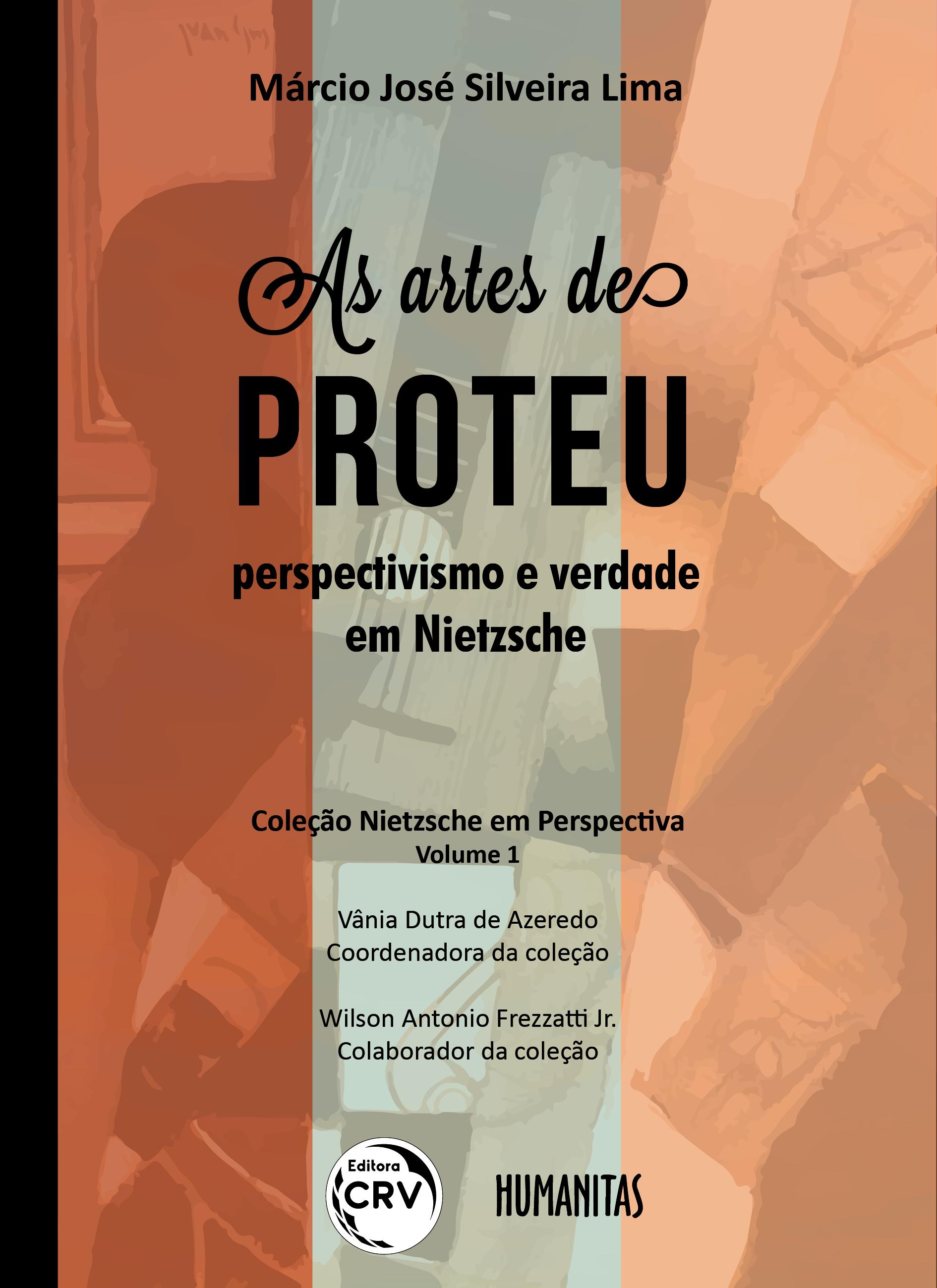Capa do livro: AS ARTES DE PROTEU:<br>perspectivismo e verdade em Nietzsche<br>COLEÇÃO NIETZSCHE EM PERSPECTIVA<br>VOLUME I