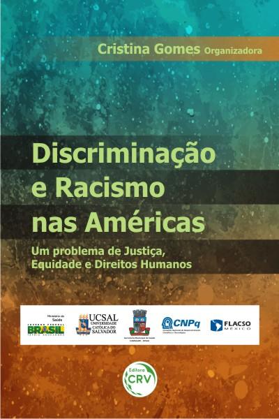 Capa do livro: DISCRIMINAÇÃO E RACISMO NAS AMÉRICAS<br>Um problema de justiça, equidade e direitos humanos