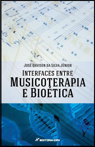 Capa do livro: INTERFACES ENTRE MUSICOTERAPIA E BIOÉTICA