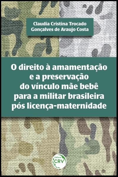 Capa do livro: O DIREITO À AMAMENTAÇÃO E A PRESERVAÇÃO DO VÍNCULO MÃE BEBÊ PARA A MILITAR BRASILEIRA PÓS LICENÇA-MATERNIDADE