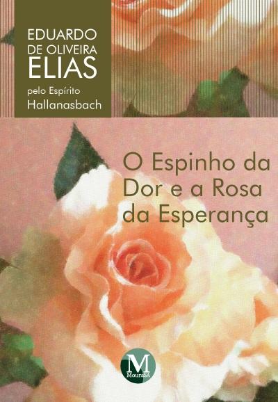 Capa do livro: O ESPINHO DA DOR E A ROSA DA ESPERANÇA