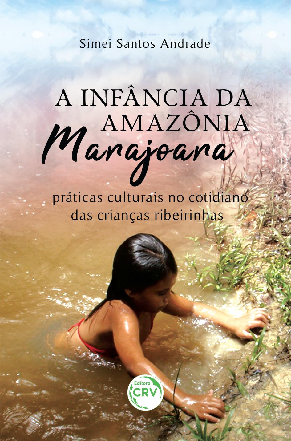 Capa do livro: A INFÂNCIA DA AMAZÔNIA MARAJOARA:  <br> práticas culturais no cotidiano das crianças ribeirinhas
