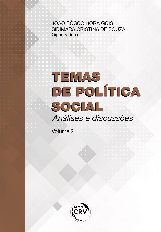 Capa do livro: TEMAS DE POLÍTICA SOCIAL: <br>análises e discussões - Volume 2