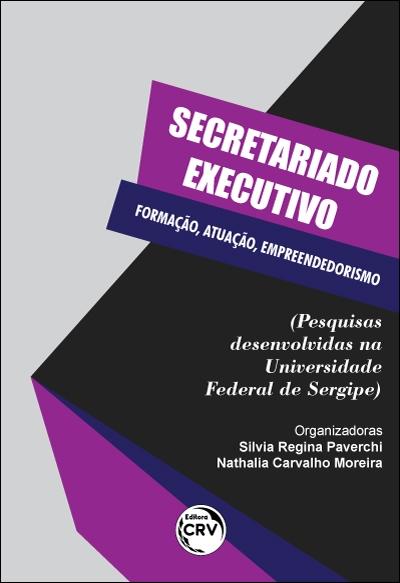 Capa do livro: SECRETARIADO EXECUTIVO: <BR>formação, atuação, empreendedorismo (Pesquisas desenvolvidas na Universidade Federal de Sergipe)