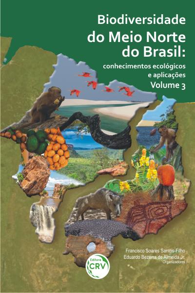 Capa do livro: BIODIVERSIDADE DO MEIO NORTE DO BRASIL: <br>conhecimentos ecológicos e aplicações - Volume 3
