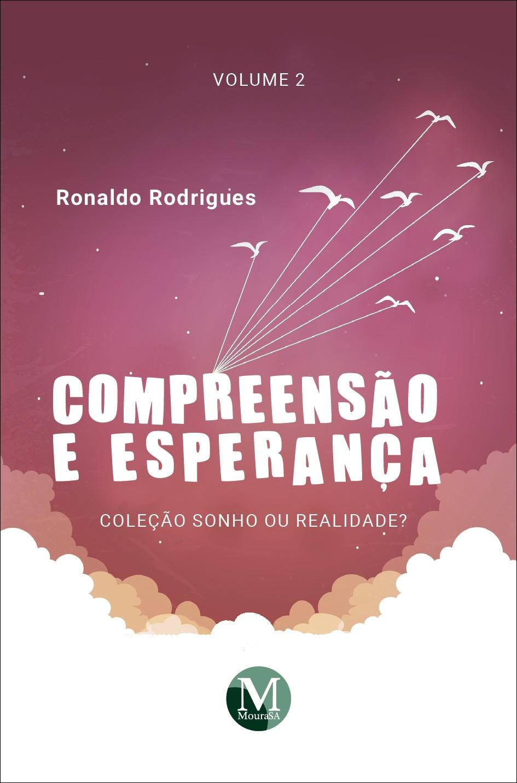 Capa do livro: COMPREENSÃO E ESPERANÇA<br> Coleção Sonho ou Realidade? <br>Volume 2