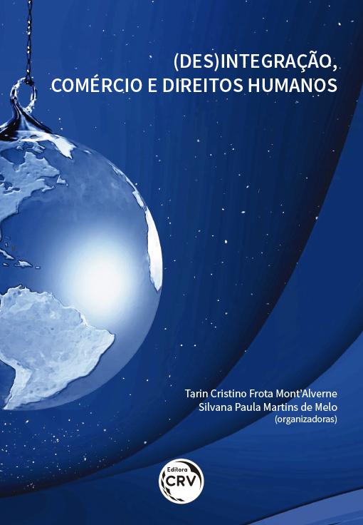 Capa do livro: (DES)INTEGRAÇÃO, COMÉRCIO E DIREITOS HUMANOS