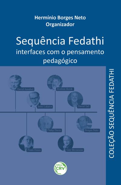 Capa do livro: SEQUÊNCIA FEDATHI:  <br>interfaces com o pensamento pedagógico  <br>Coleção Sequência Fedathi <br>Volume 4