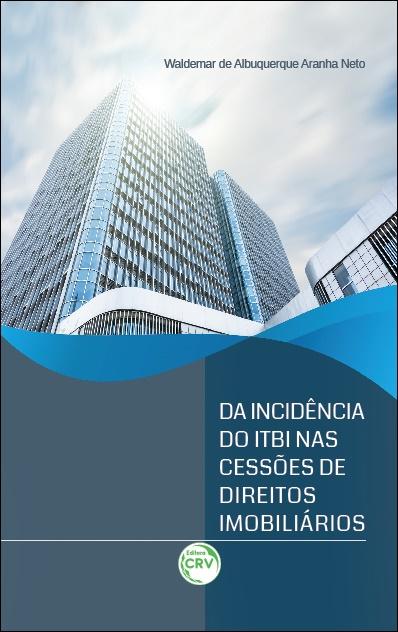 Capa do livro: DA INCIDÊNCIA DO ITBI NAS CESSÕES DE DIREITOS IMOBILIÁRIOS