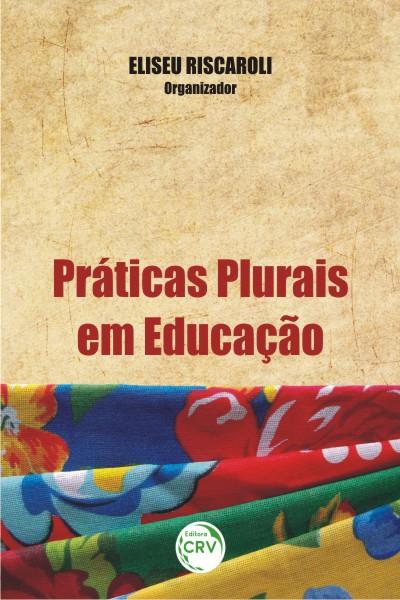Capa do livro: PRÁTICAS PLURAIS EM EDUCAÇÃO