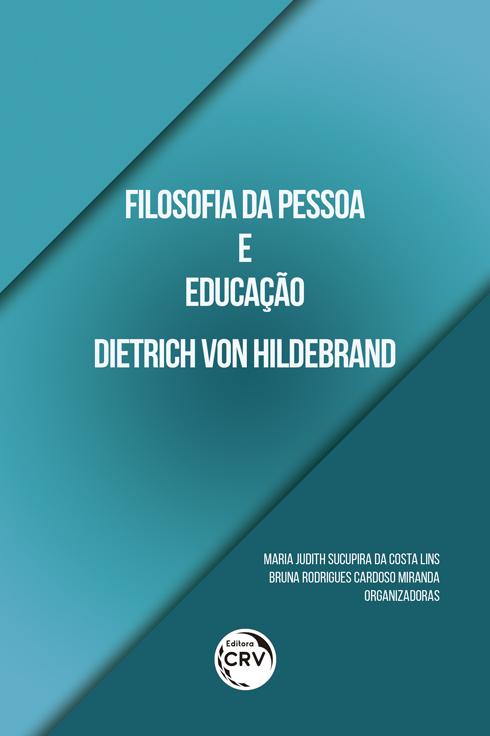 Capa do livro: FILOSOFIA DA PESSOA E EDUCAÇÃO DIETRICH VON HILDEBRAND