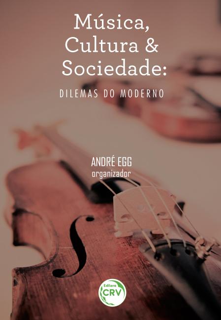 Capa do livro: MÚSICA, CULTURA E SOCIEDADE:<br>dilemas do moderno