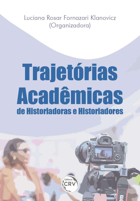 Capa do livro: TRAJETÓRIAS ACADÊMICAS DE HISTORIADORAS E HISTORIADORES