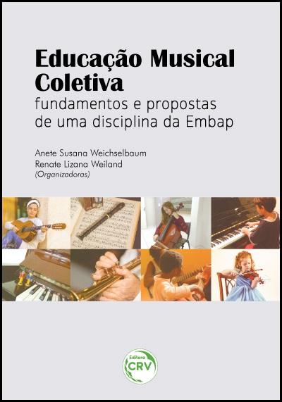 Capa do livro: EDUCAÇÃO MUSICAL COLETIVA:<br> fundamentos e propostas de uma disciplina da Embap