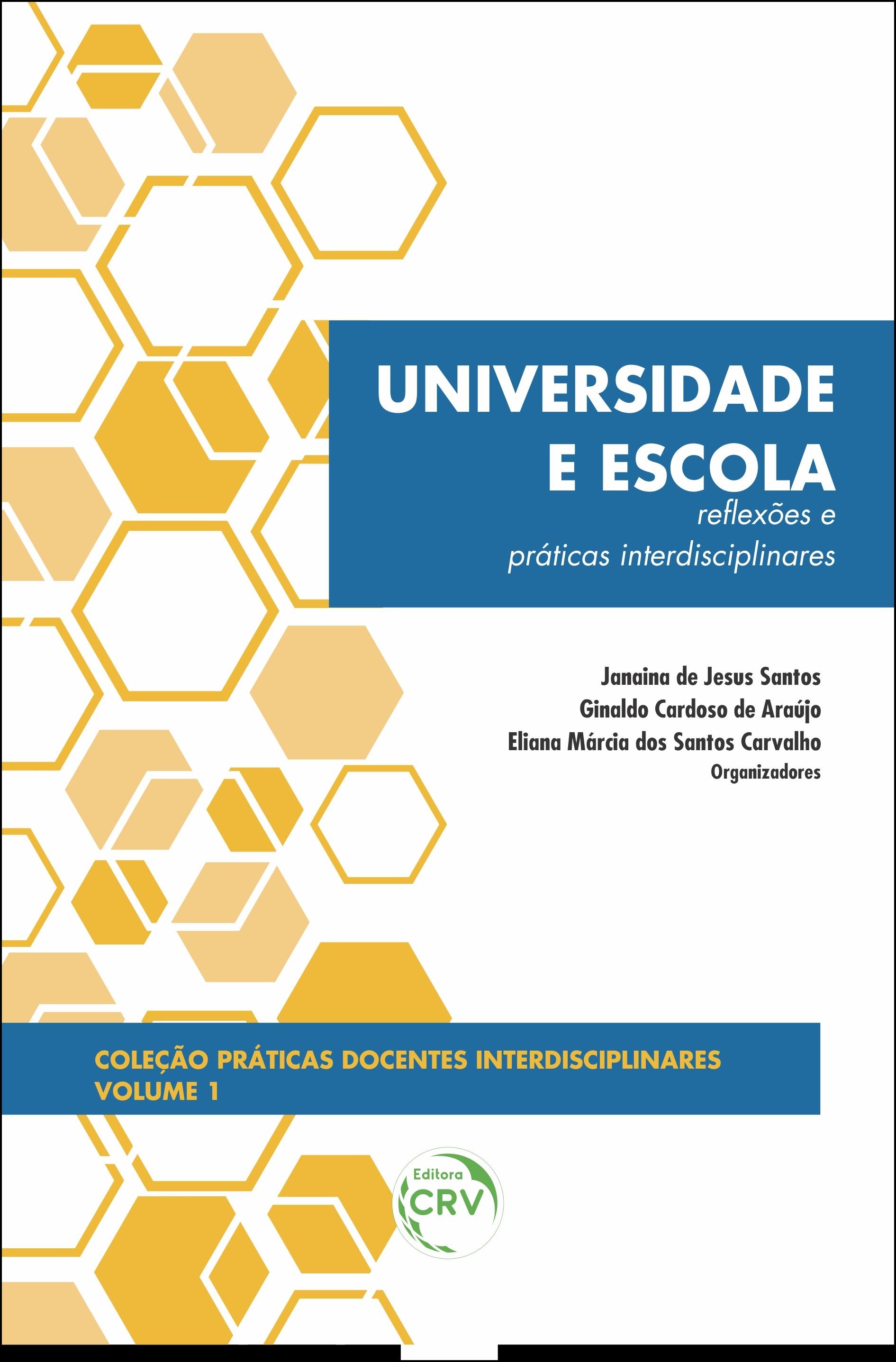 Capa do livro: UNIVERSIDADE E ESCOLA:<br> reflexões e práticas interdisciplinares <br>Coleção Práticas Docentes Interdisciplinares Volume 1