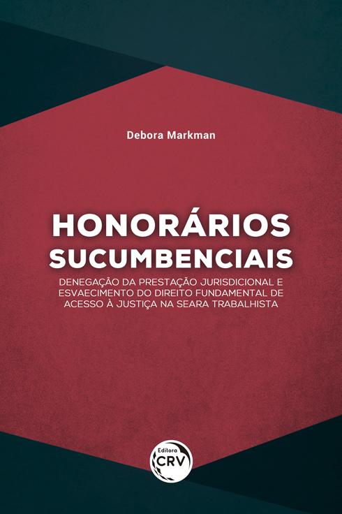 Capa do livro: HONORÁRIOS SUCUMBENCIAIS:<br> denegação da prestação jurisdicional e esvaecimento do direito fundamental de acesso à justiça na seara trabalhista