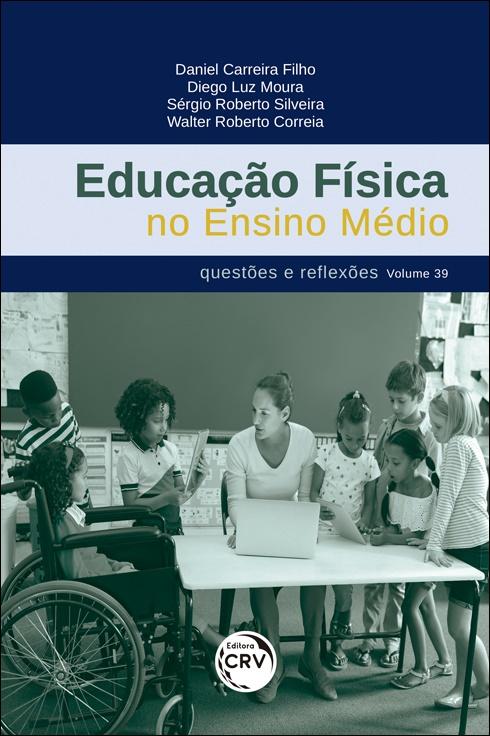 Capa do livro: EDUCAÇÃO FÍSICA NO ENSINO MÉDIO: <br>questões e reflexões <br> Volume 39