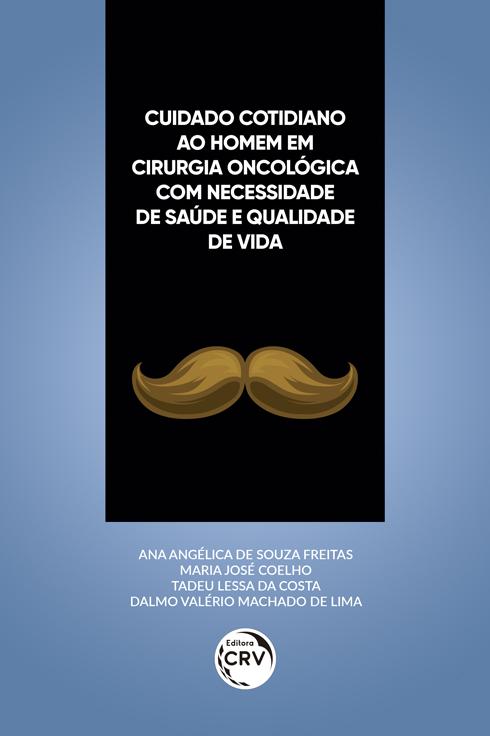 Capa do livro: CUIDADO COTIDIANO AO HOMEM EM CIRURGIA ONCOLÓGICA COM NECESSIDADE DE SAÚDE E QUALIDADE DE VIDA