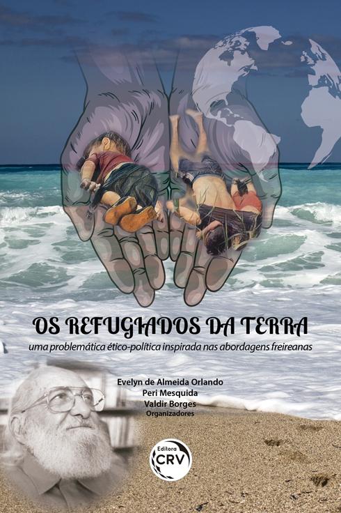 Capa do livro: OS REFUGIADOS DA TERRA:  <br>uma problemática ético-política inspirada nas abordagens freireanas