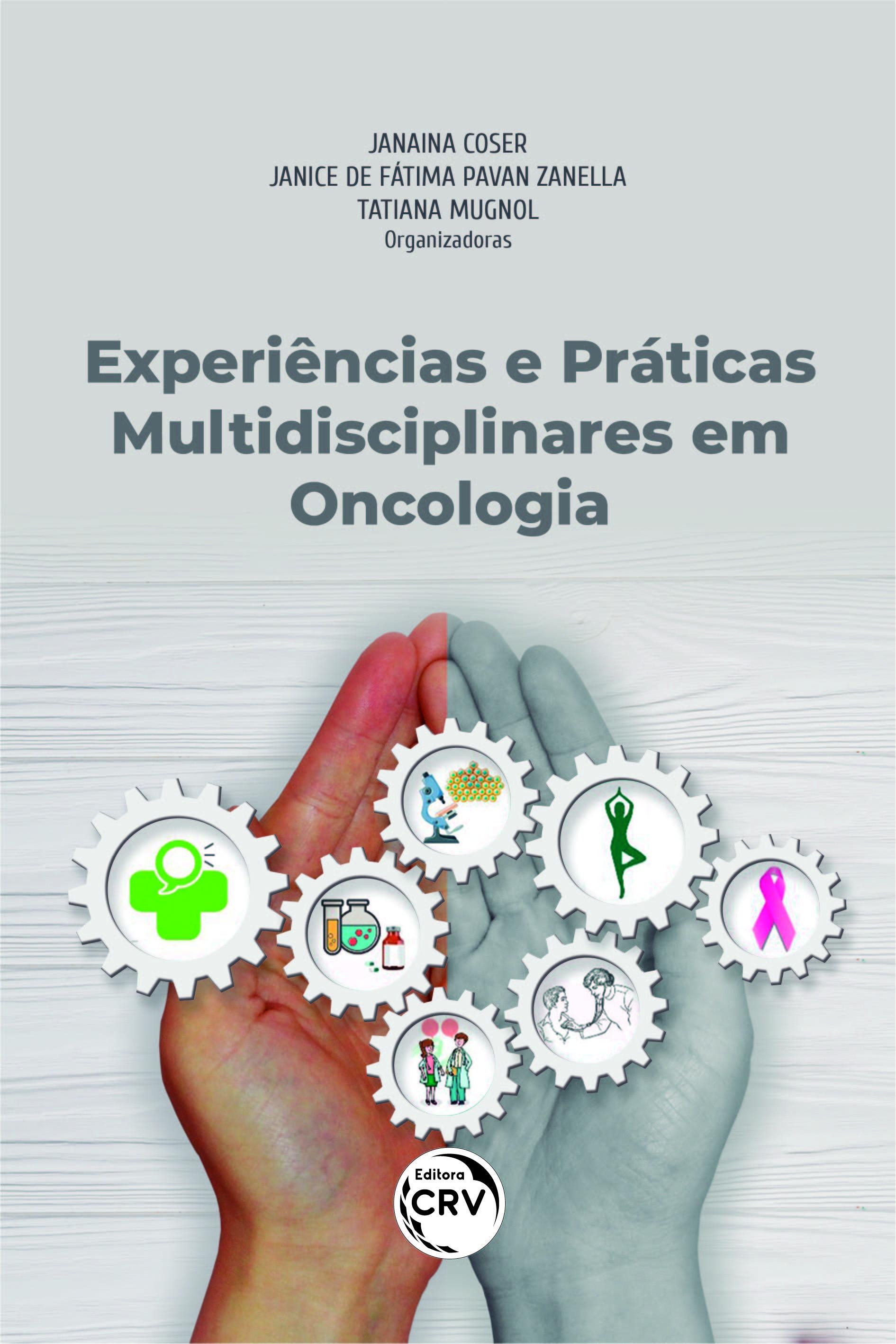 Capa do livro: EXPERIÊNCIAS E PRÁTICAS MULTIDISCIPLINARES EM ONCOLOGIA