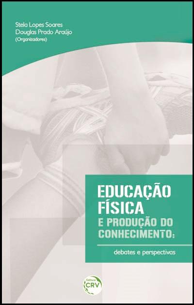 Capa do livro: EDUCAÇÃO FÍSICA E PRODUÇÃO DO CONHECIMENTO:<br> debates e perspectivas