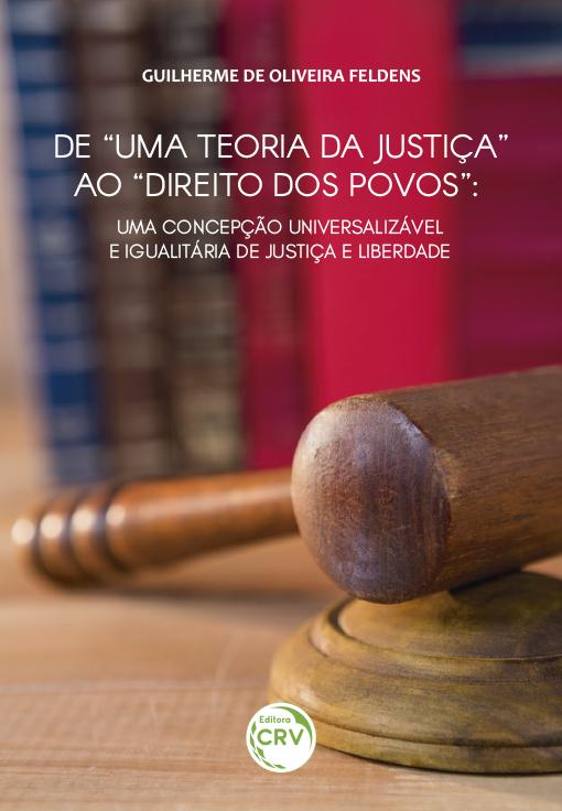 """Capa do livro: DE """"UMA TEORIA DA JUSTIÇA"""" AO """"DIREITO DOS POVOS"""":<br> uma concepção universalizável e igualitária de justiça e liberdade"""