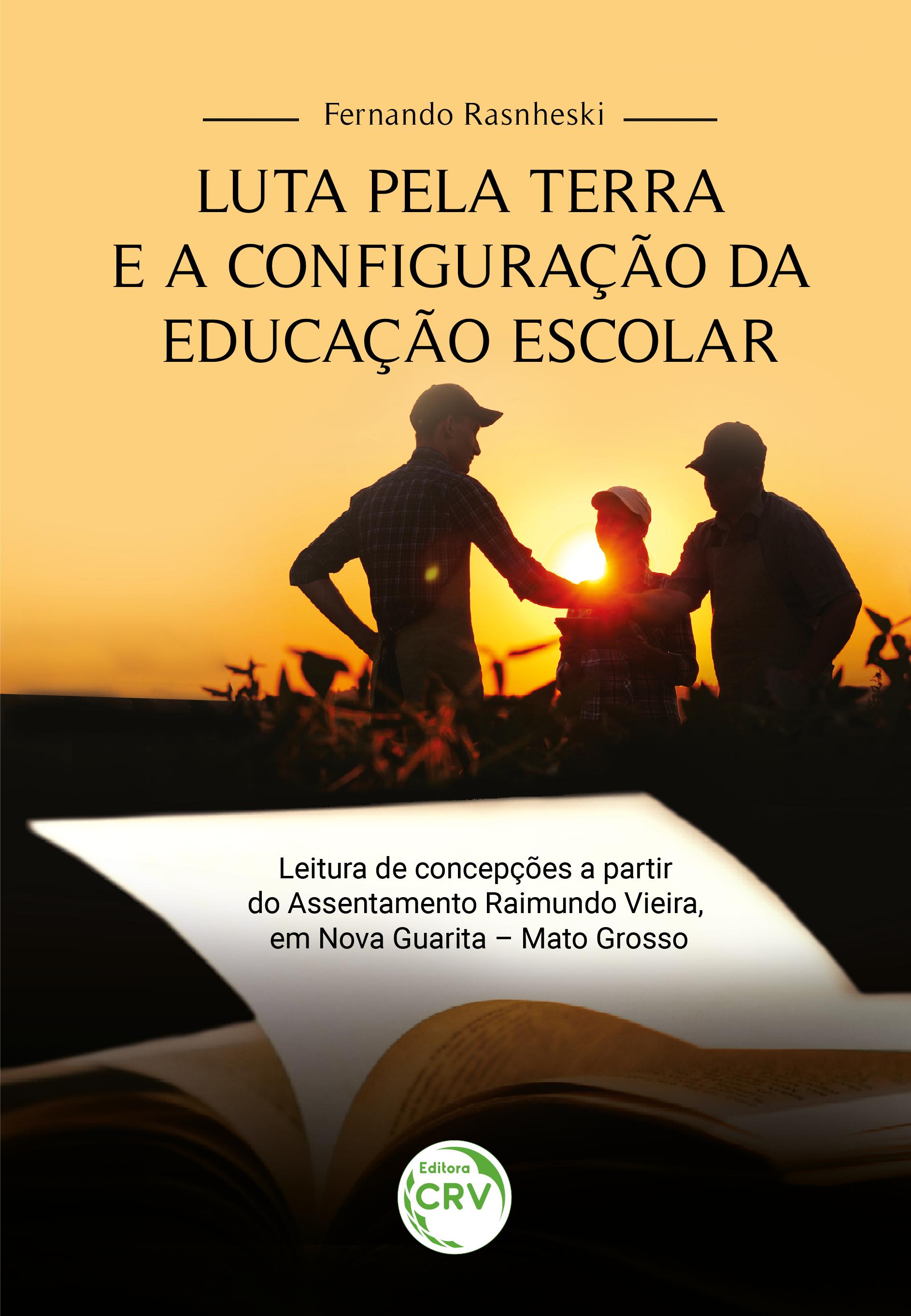 Capa do livro: LUTA PELA TERRA E A CONFIGURAÇÃO DA EDUCAÇÃO ESCOLAR: <br> Leitura de concepções a partir do Assentamento Raimundo Vieira, em Nova Guarita <br> Mato Grosso