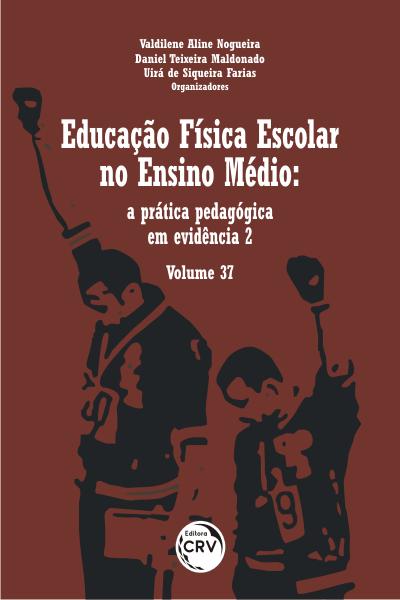 Capa do livro: EDUCAÇÃO FÍSICA ESCOLAR NO ENSINO MÉDIO: <br>a prática pedagógica em evidência 2 - Volume 37