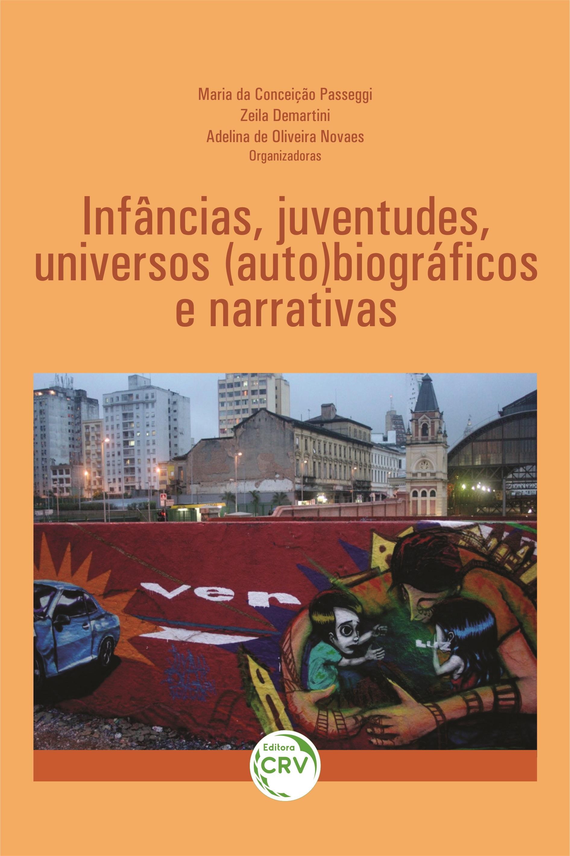 Capa do livro: INFÂNCIAS, JUVENTUDES, UNIVERSOS (AUTO)BIOGRÁFICOS E NARRATIVAS