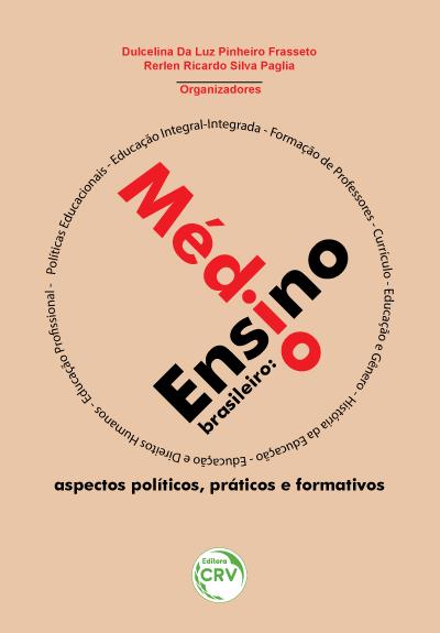 Capa do livro: ENSINO MÉDIO BRASILEIRO: <br>aspectos políticos, práticos e formativos