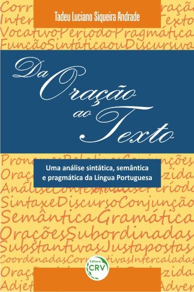 Capa do livro: DA ORAÇÃO AO TEXTO:<br> uma análise sintática, semântica e pragmática da língua portuguesa