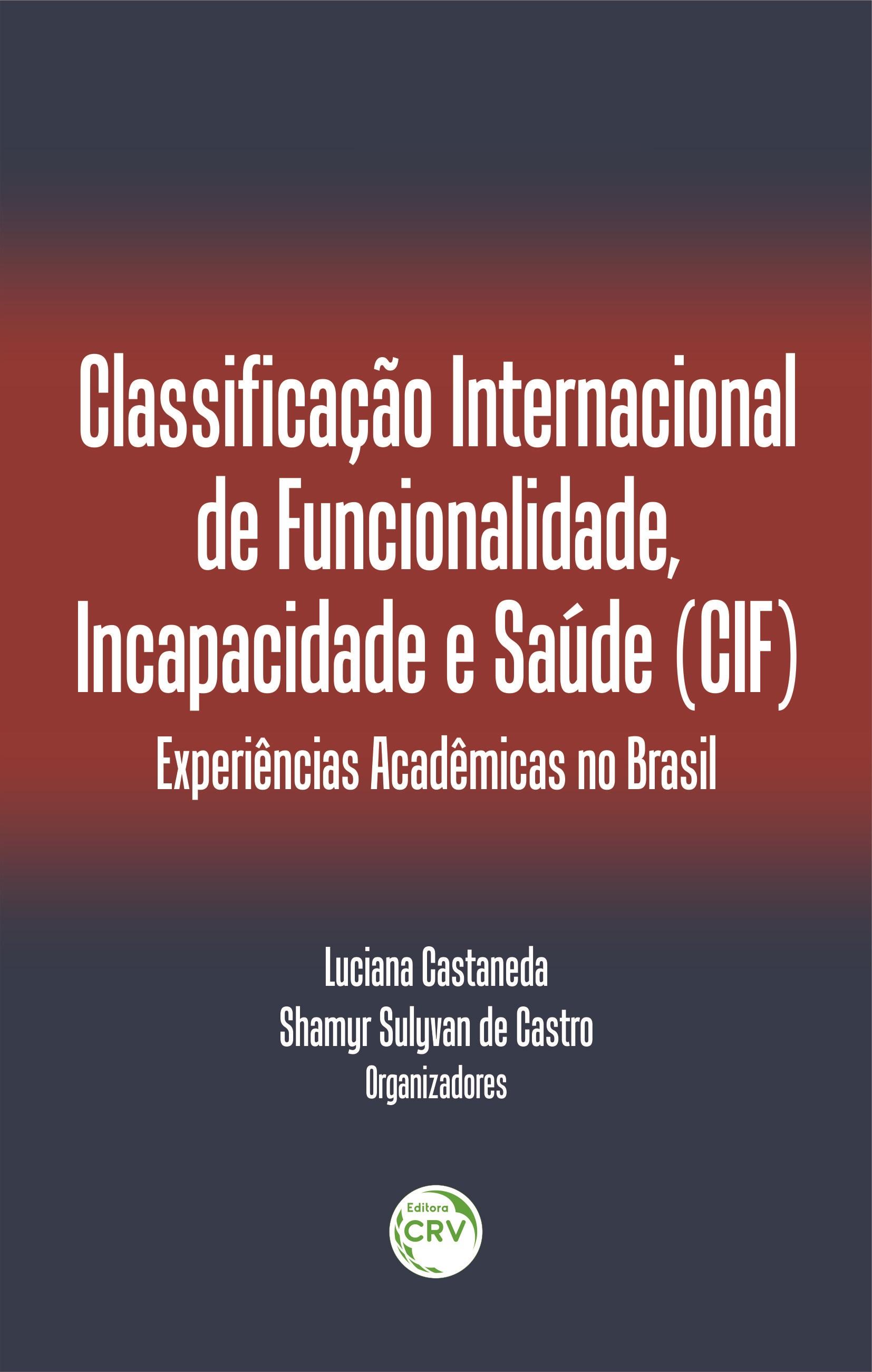 Capa do livro: CLASSIFICAÇÃO INTERNACIONAL DE FUNCIONALIDADE, INCAPACIDADE E SAÚDE (CIF): <br>experiências acadêmicas no Brasil