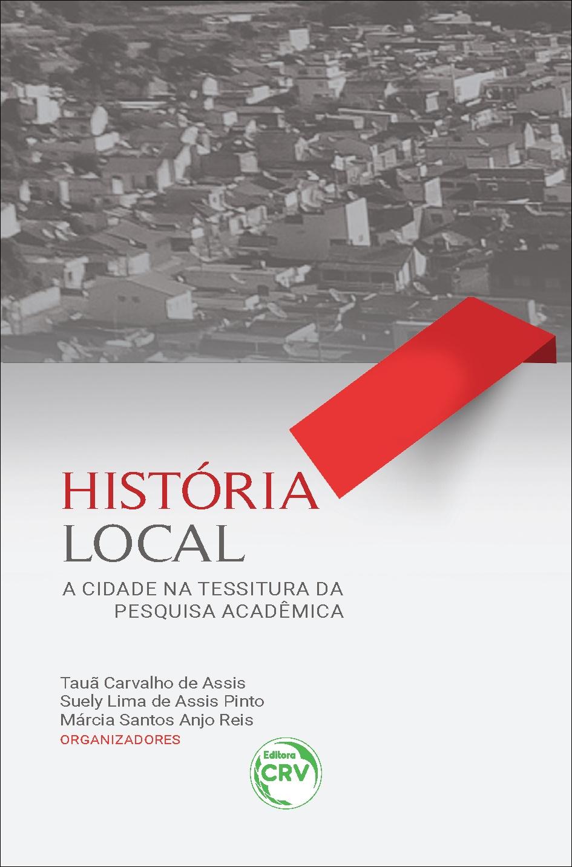 Capa do livro: HISTÓRIA LOCAL: <br> a cidade na tessitura da pesquisa acadêmica