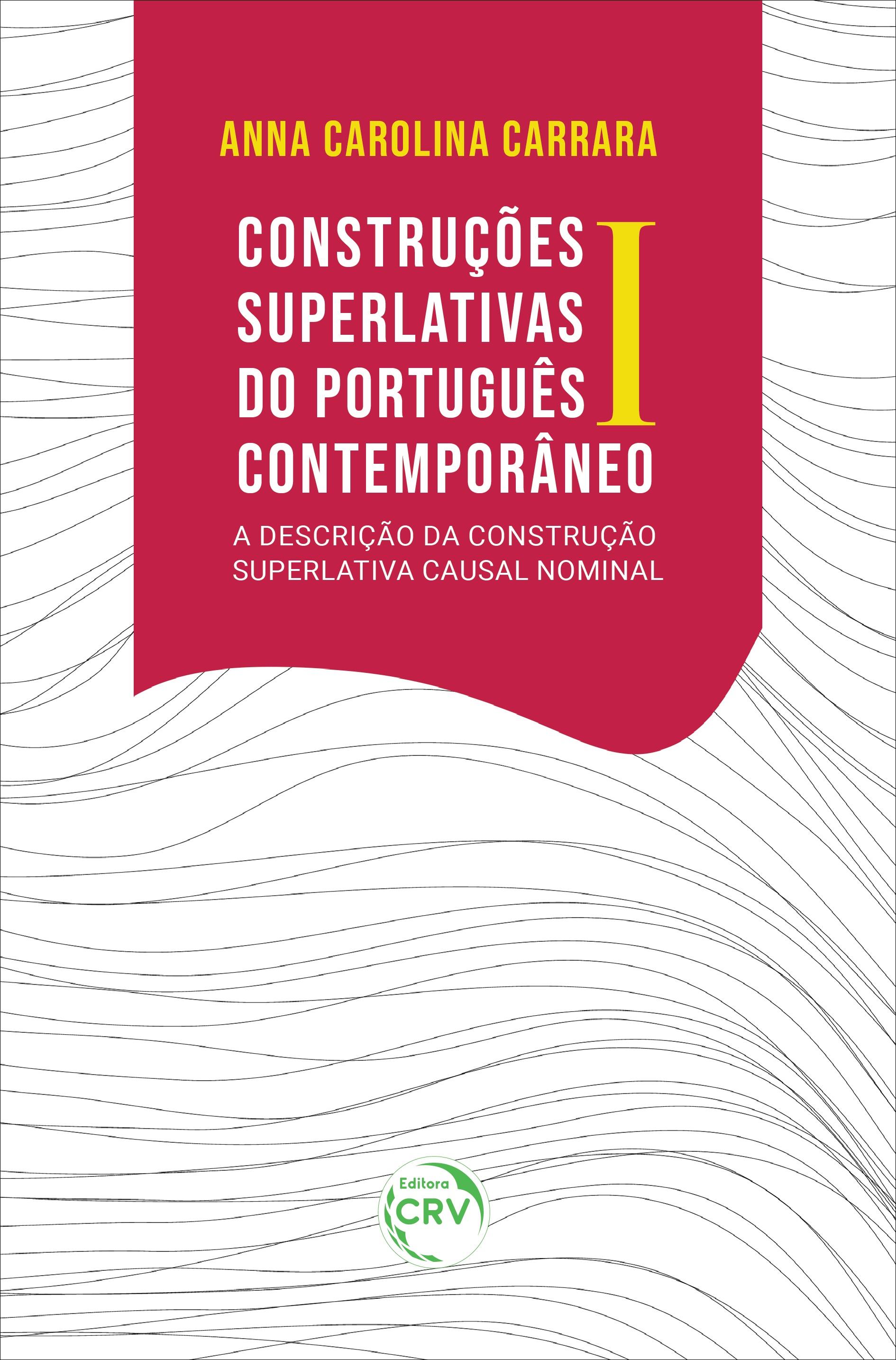 Capa do livro: CONSTRUÇÕES SUPERLATIVAS DO PORTUGUÊS CONTEMPORÂNEO I:<br> a descrição da Construção Superlativa Causal Nominal