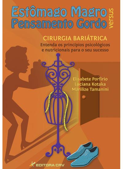Capa do livro: ESTÔMAGO MAGRO VERSUS PENSAMENTO GORDO<br>Cirurgia Bariátrica Entenda os Princípios Psicológicos e Nutricionais Para o Seu Sucesso