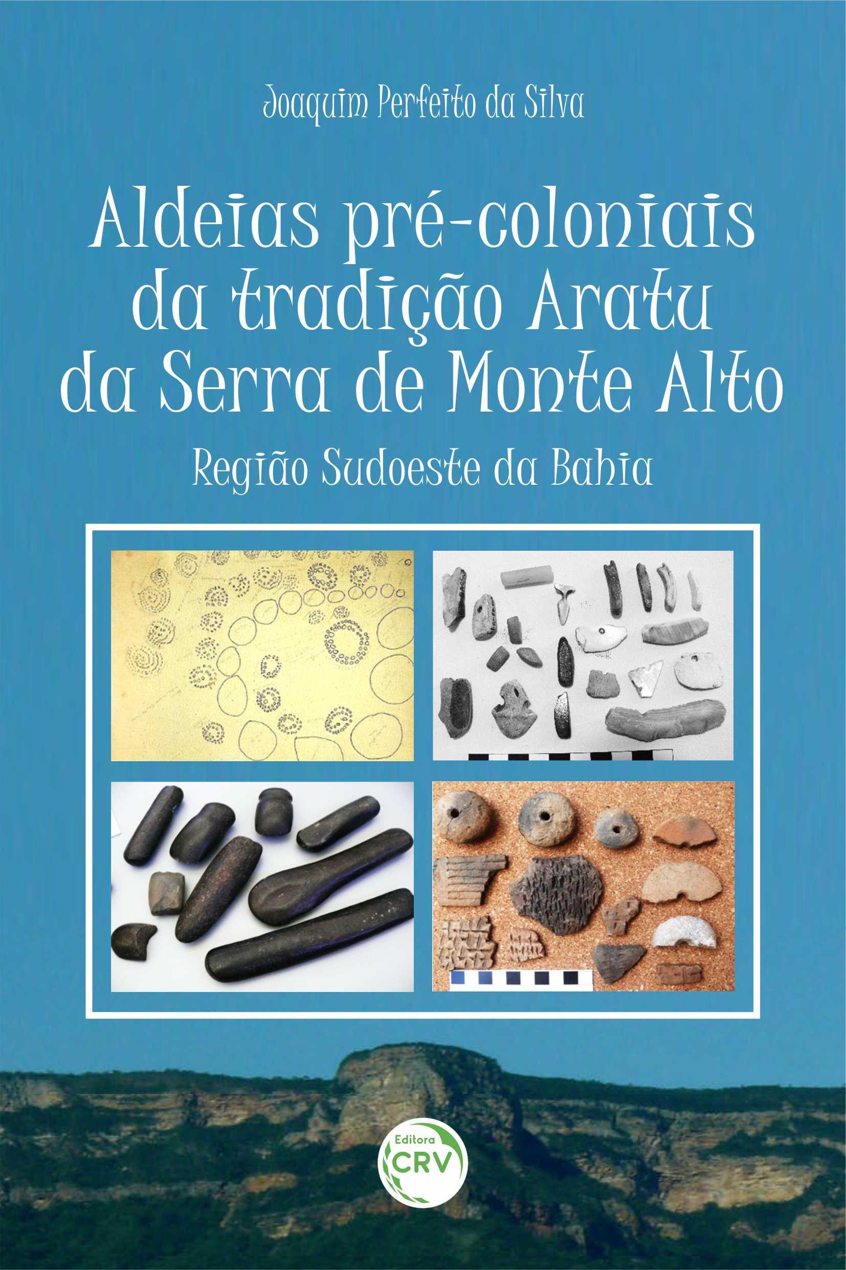Capa do livro: ALDEIAS PRÉ-COLONIAIS DA TRADIÇÃO ARATU DA SERRA DE MONTE ALTO – REGIÃO SUDOESTE DA BAHIA