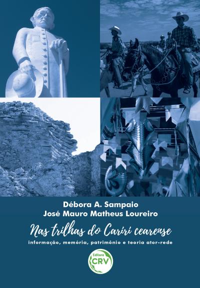 Capa do livro: NAS TRILHAS DO CARIRI CEARENSE: <br>informação, memória, patrimônio e teoria ator-rede