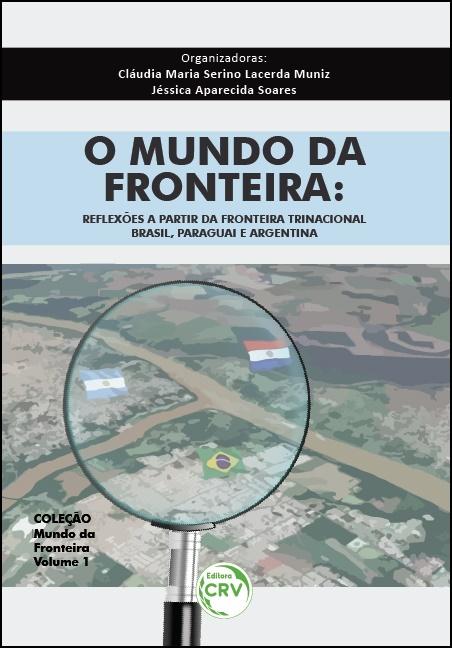 Capa do livro: O MUNDO DA FRONTEIRA: <br> reflexões a partir da fronteira trinacional: <br>Brasil, Paraguai e Argentina - Coleção Mundo da Fronteira Volume 1
