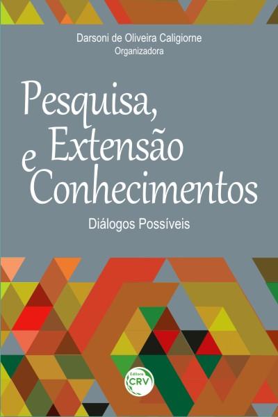 Capa do livro: PESQUISA, EXTENSÃO E CONHECIMENTOS:<br>diálogos possíveis