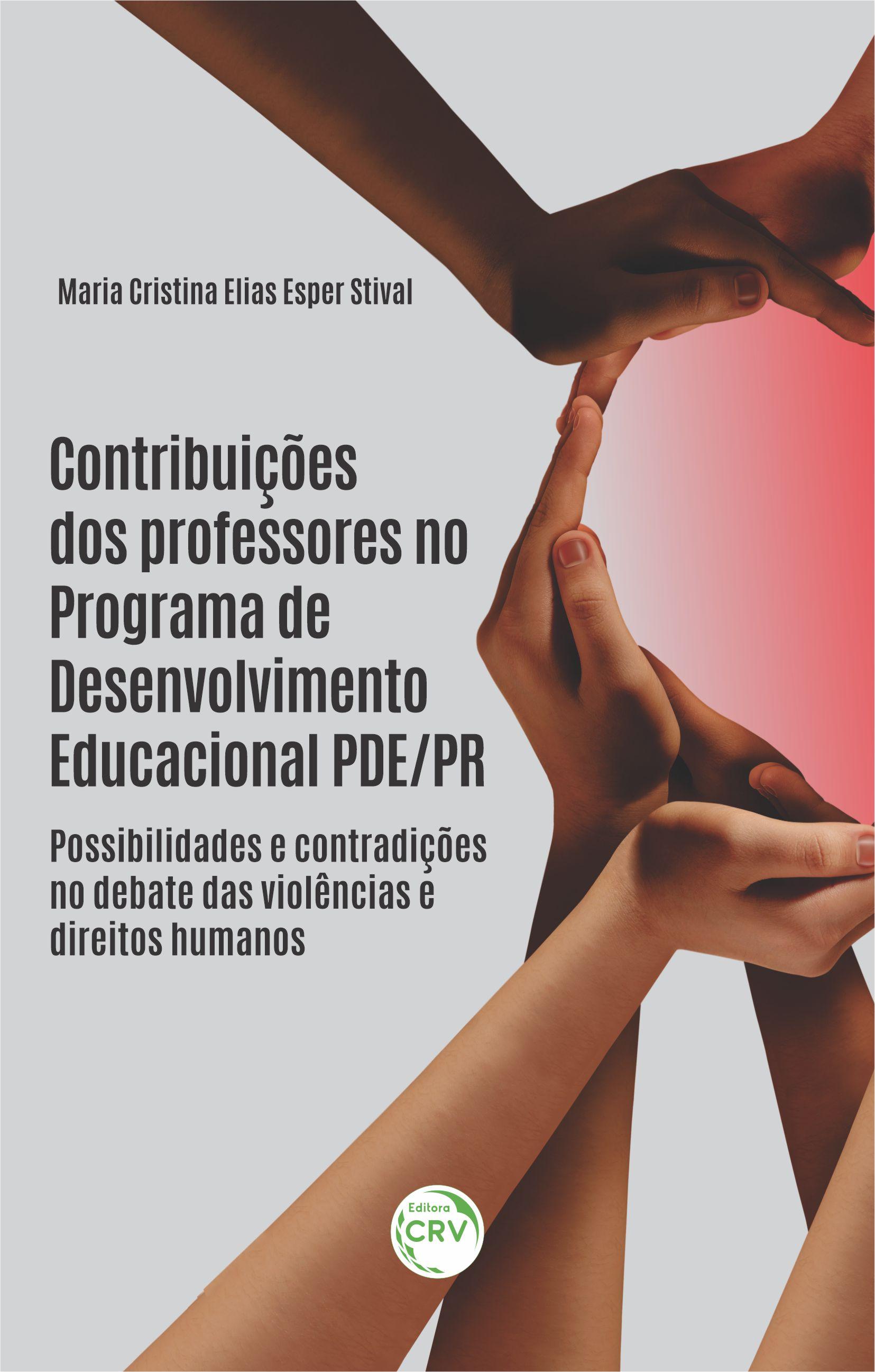 Capa do livro: CONTRIBUIÇÕES DOS PROFESSORES NO PROGRAMA DE DESENVOLVIMENTO EDUCACIONAL PDE/PR: <br> possibilidades e contradições no debate das violências e direitos humanos