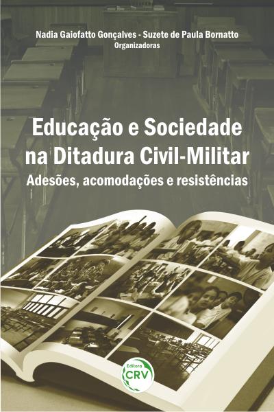 Capa do livro: EDUCAÇÃO E SOCIEDADE NA DITADURA CIVIL-MILITAR:<br> adesões, acomodações e resistências